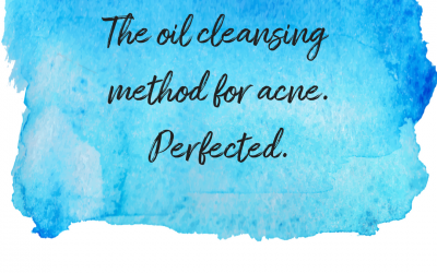 The Oil Cleansing Method for Acne – Perfected!