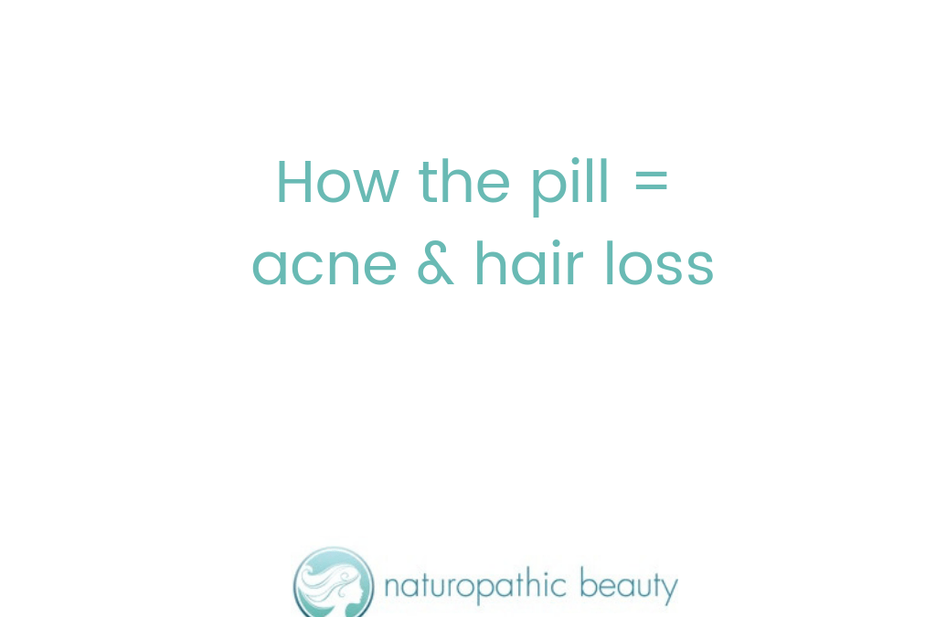 How the pill = acne and hair loss