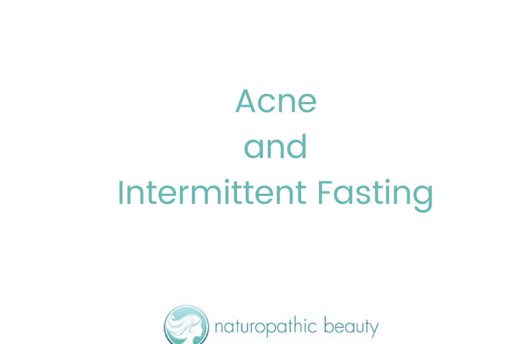 Intermittent Fasting and Acne - Naturopathic Beauty