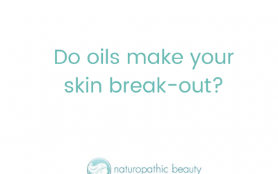 Do oils make your skin break out?
