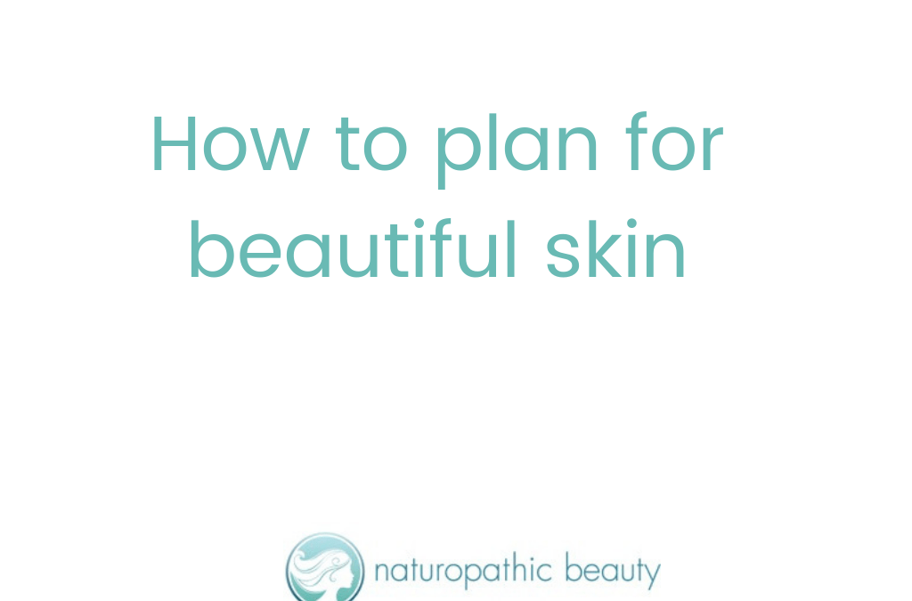 How to plan for beautiful skin.