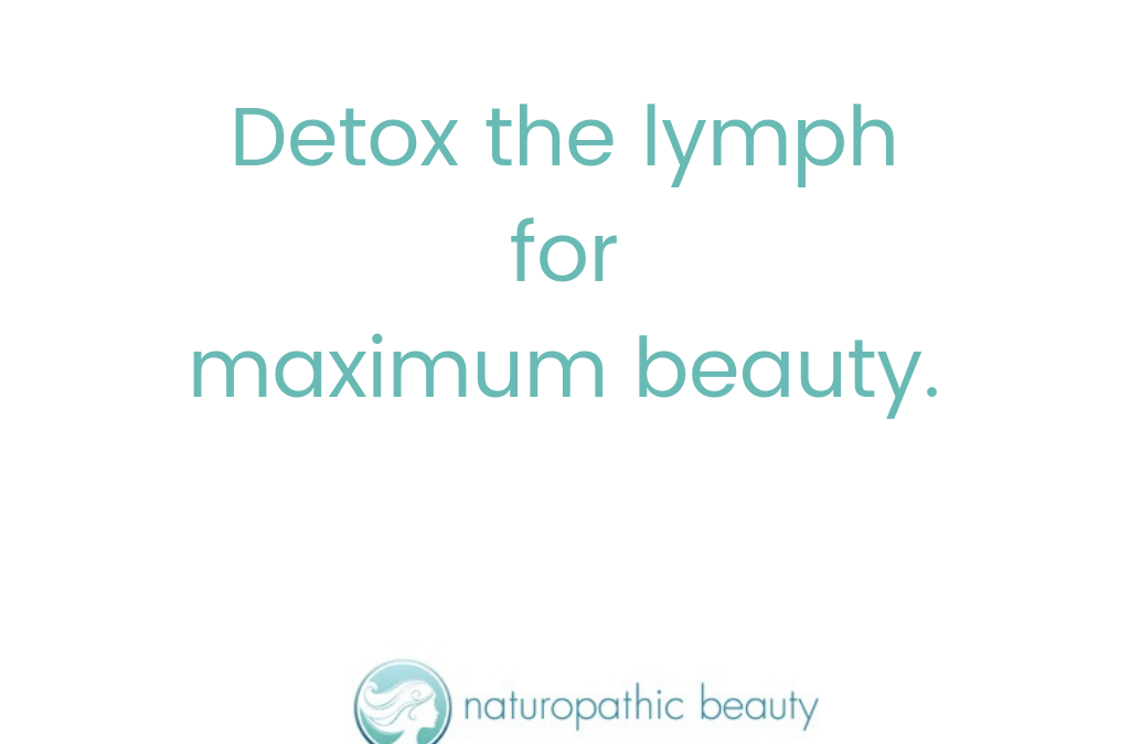 How Detoxing the Lymph = Maximum Beauty