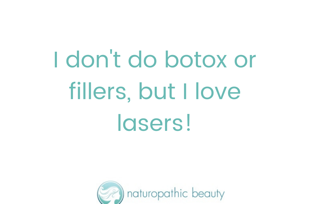 I don't do Botox or Fillers, but I Love Lasers!